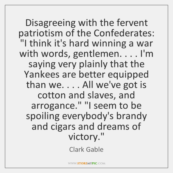 Disagreeing with the fervent patriotism of the Confederates:
