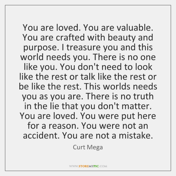 You are loved. You are valuable. You are crafted with beauty and ...