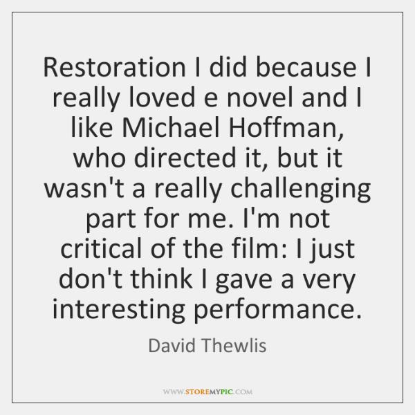 Restoration I did because I really loved e novel and I like ...