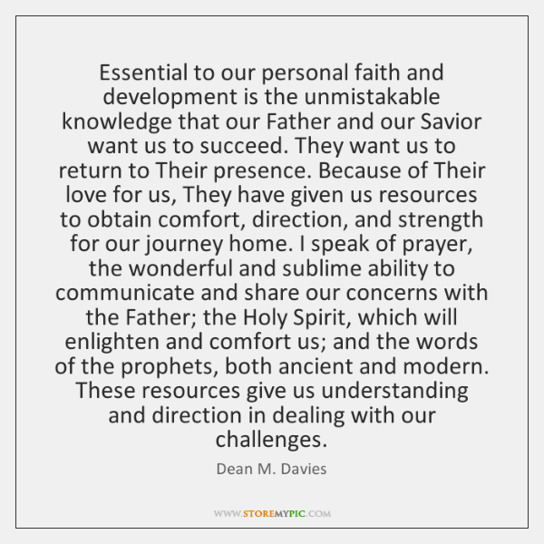 Essential to our personal faith and development is the unmistakable knowledge that ...