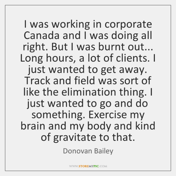 I was working in corporate Canada and I was doing all right. ...