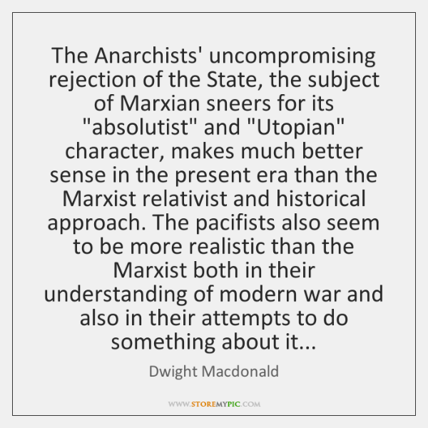 The Anarchists' uncompromising rejection of the State, the subject of Marxian sneers ...