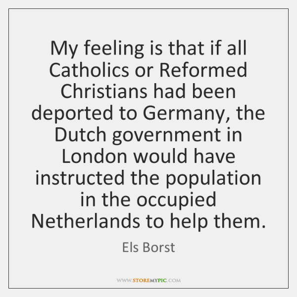 My feeling is that if all Catholics or Reformed Christians had been ...