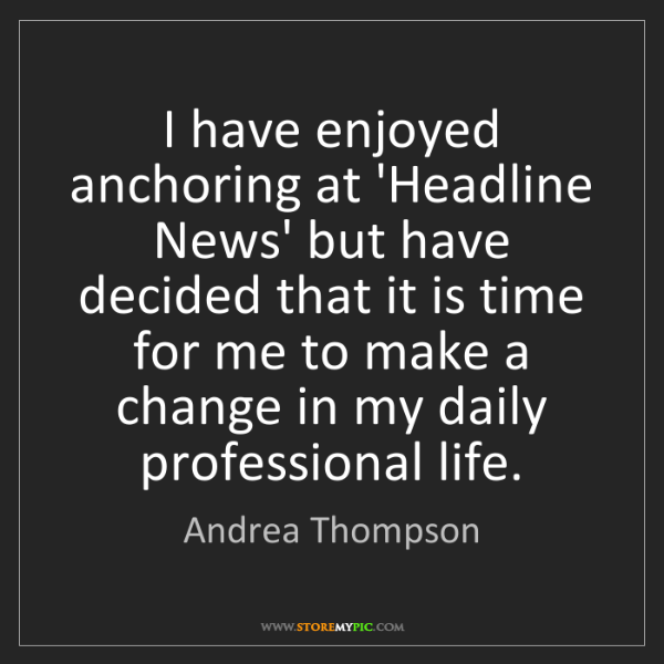 Andrea Thompson: I have enjoyed anchoring at 'Headline News' but have...