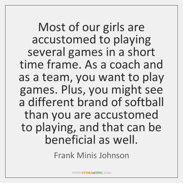 Most of our girls are accustomed to playing several games in a ...