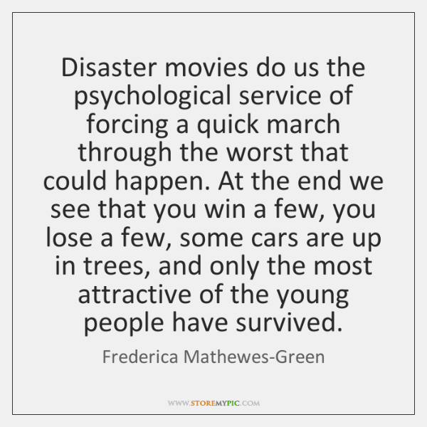 Disaster movies do us the psychological service of forcing a quick march ...