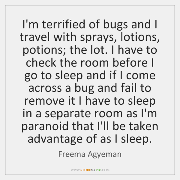 I'm terrified of bugs and I travel with sprays, lotions, potions; the ...