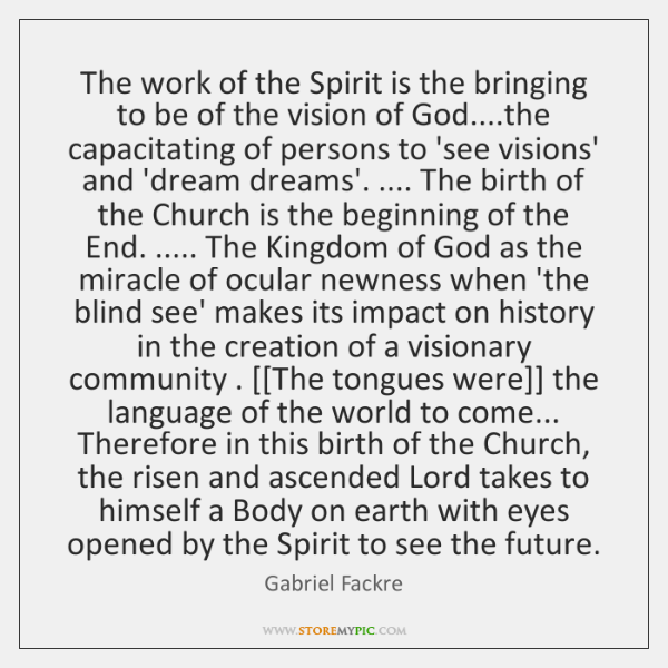 The work of the Spirit is the bringing to be of the ...