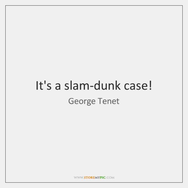 It's a slam-dunk case!