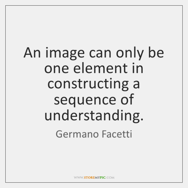 An image can only be one element in constructing a sequence of ...
