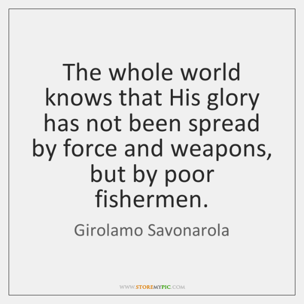 The whole world knows that His glory has not been spread by ...