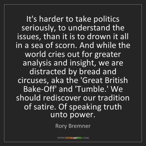 Rory Bremner: It's harder to take politics seriously, to understand...