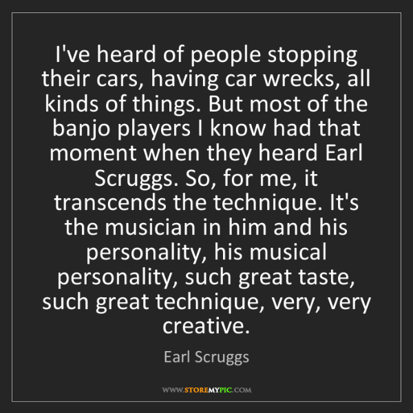 Earl Scruggs: I've heard of people stopping their cars, having car...