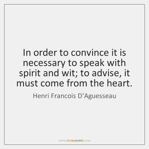 In order to convince it is necessary to speak with spirit and ...