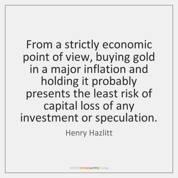 From a strictly economic point of view, buying gold in a major ...