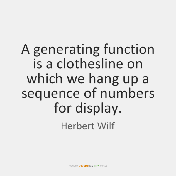 A generating function is a clothesline on which we hang up a ...