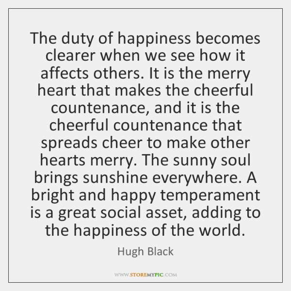 The duty of happiness becomes clearer when we see how it affects ...