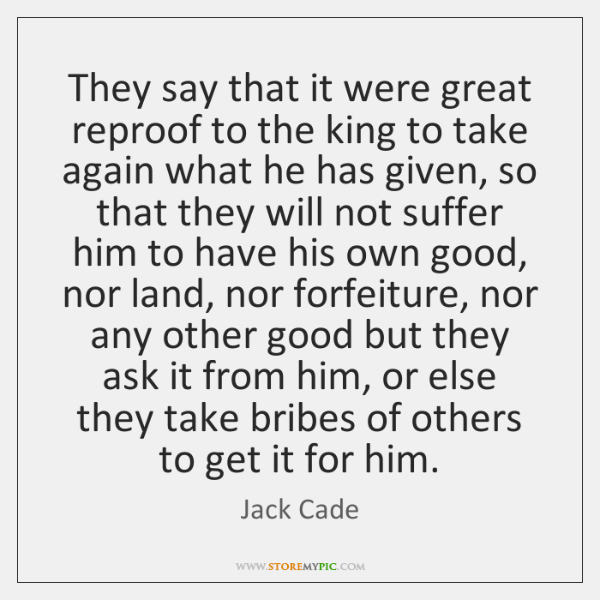 They say that it were great reproof to the king to take ...