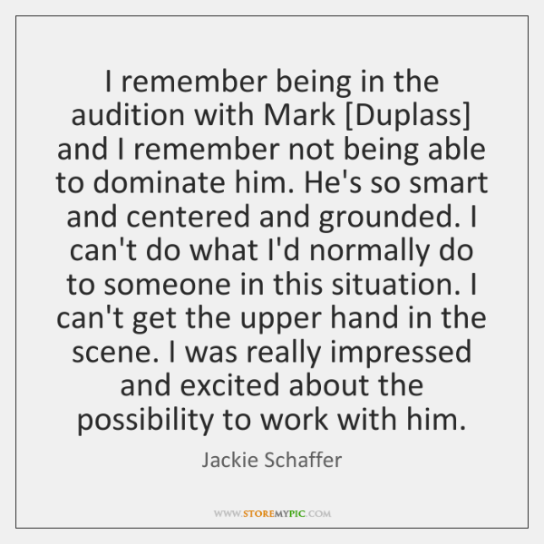 I remember being in the audition with Mark [Duplass] and I remember ...