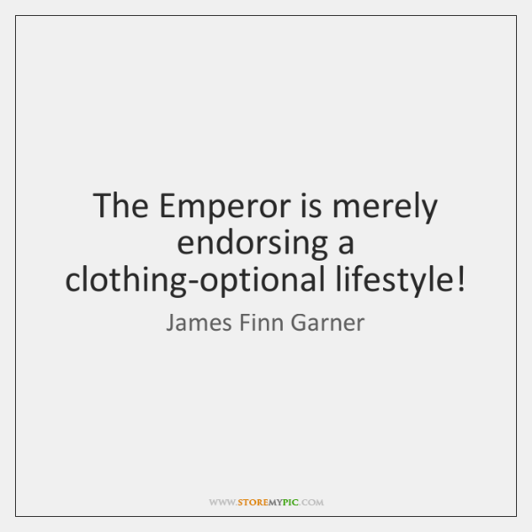 The Emperor is merely endorsing a clothing-optional lifestyle!