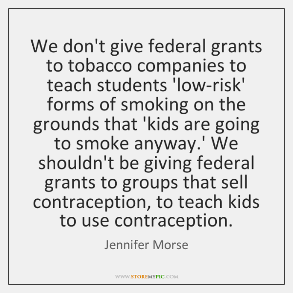 We don't give federal grants to tobacco companies to teach students 'low-risk' ...