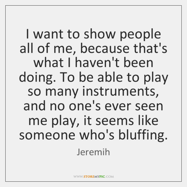 I want to show people all of me, because that's what I ...