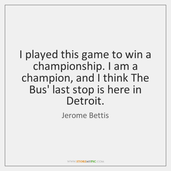 I played this game to win a championship. I am a champion, ...