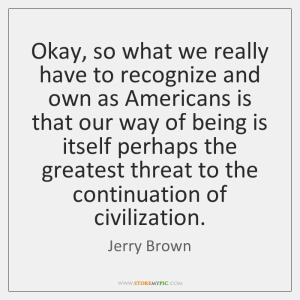 Okay, so what we really have to recognize and own as Americans ...