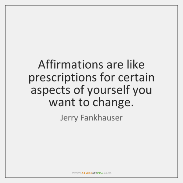 Affirmations are like prescriptions for certain aspects of yourself you want to ...