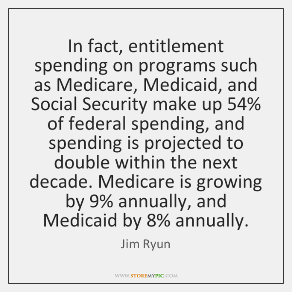 In fact, entitlement spending on programs such as Medicare, Medicaid, and Social ...