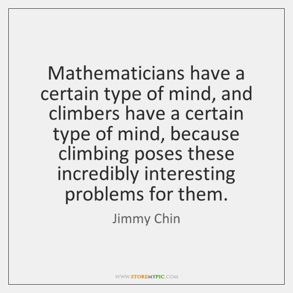Mathematicians have a certain type of mind, and climbers have a certain ...