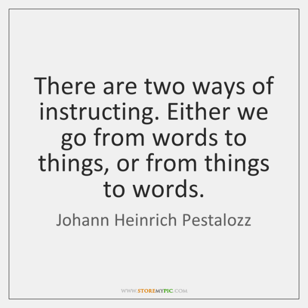 There are two ways of instructing. Either we go from words to ...