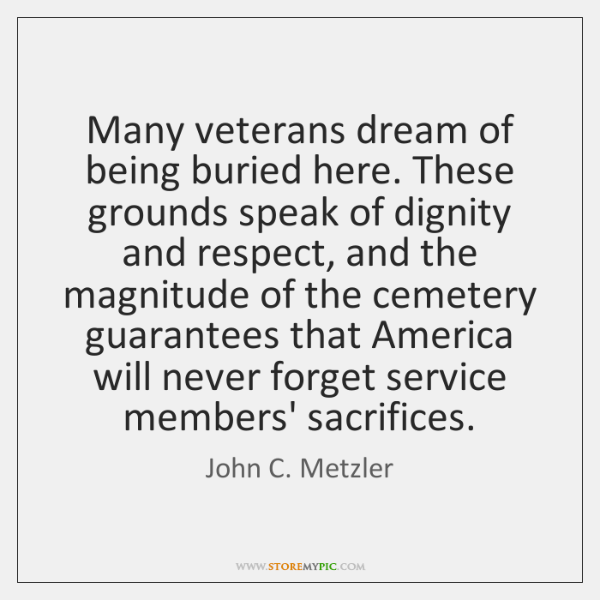 Many veterans dream of being buried here. These grounds speak of dignity ...