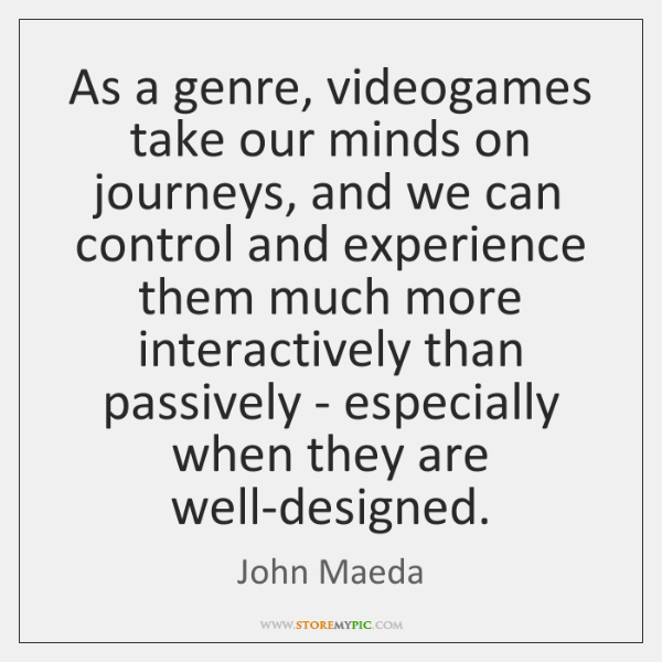 As a genre, videogames take our minds on journeys, and we can ...