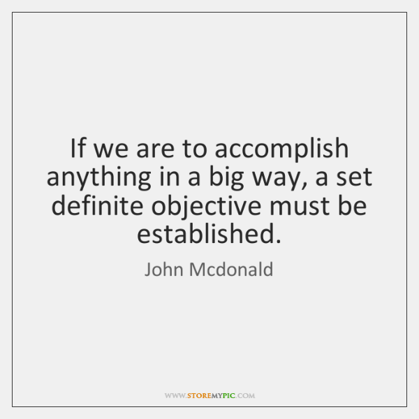 If we are to accomplish anything in a big way, a set ...