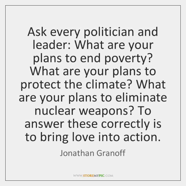 Ask every politician and leader: What are your plans to end poverty? ...