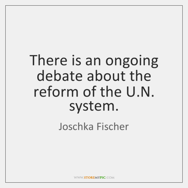 There is an ongoing debate about the reform of the U.N. ...