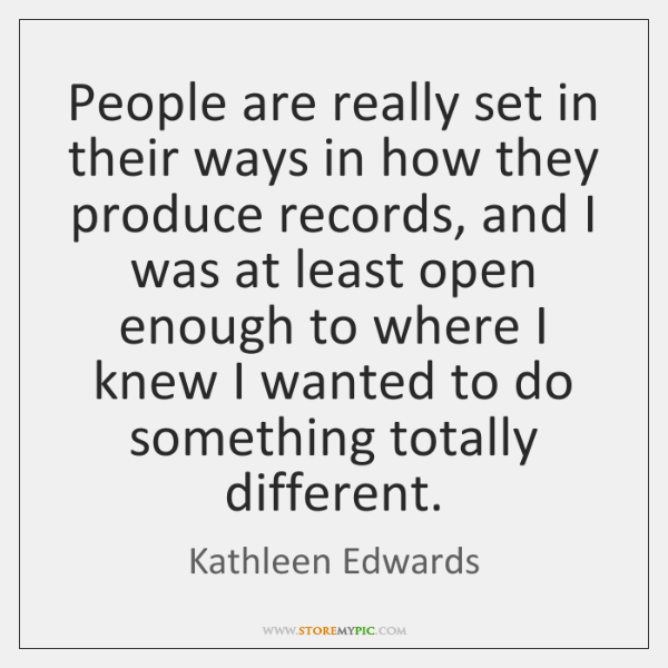 People are really set in their ways in how they produce records, ...
