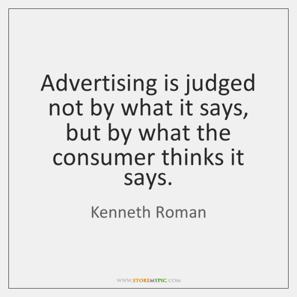 Advertising is judged not by what it says, but by what the ...