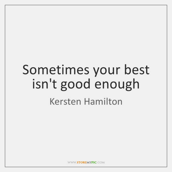 Sometimes your best isn't good enough