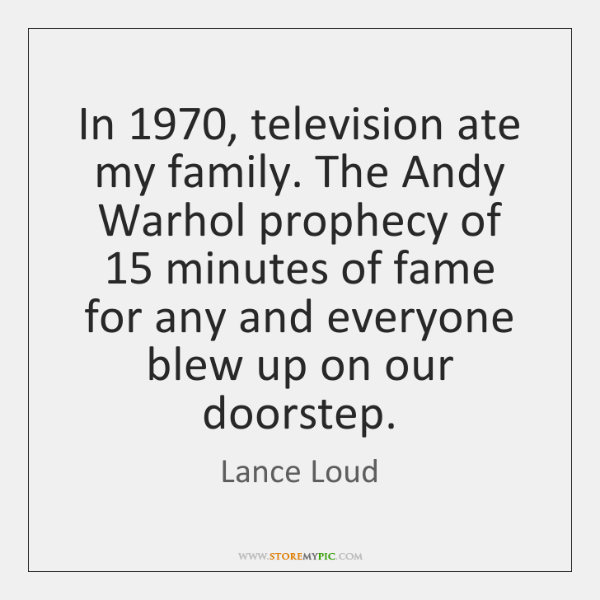 In 1970, television ate my family. The Andy Warhol prophecy of 15 minutes of ...