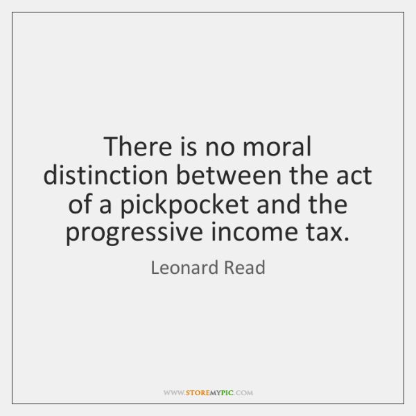 There is no moral distinction between the act of a pickpocket and ...