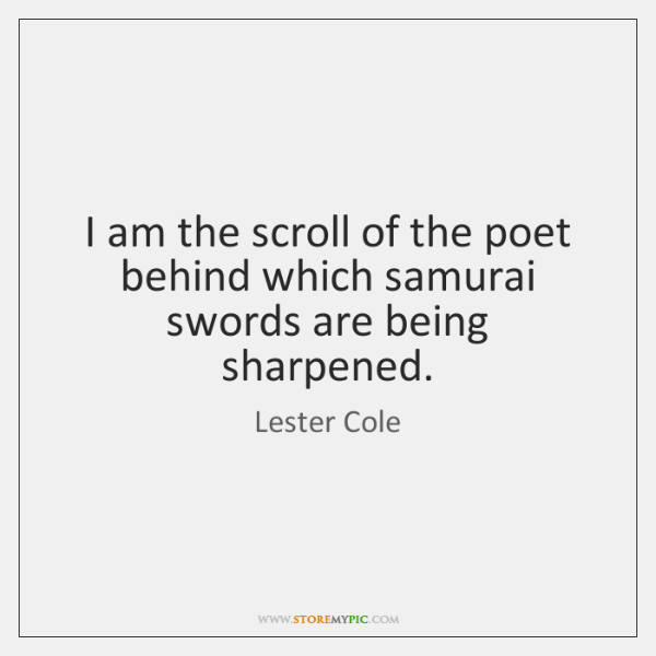 I am the scroll of the poet behind which samurai swords are ...