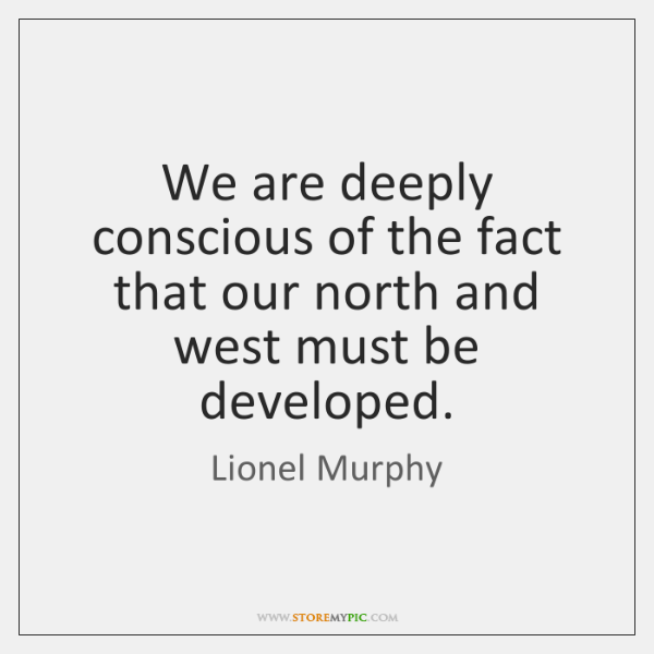 We are deeply conscious of the fact that our north and west ...