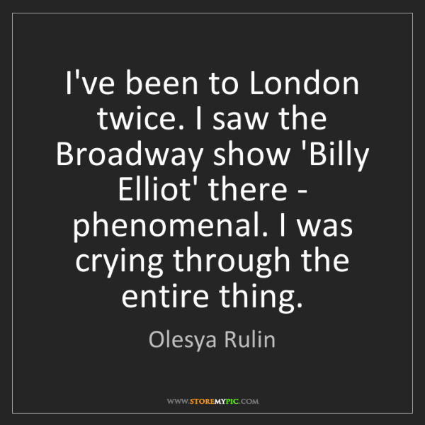 Olesya Rulin: I've been to London twice. I saw the Broadway show 'Billy...