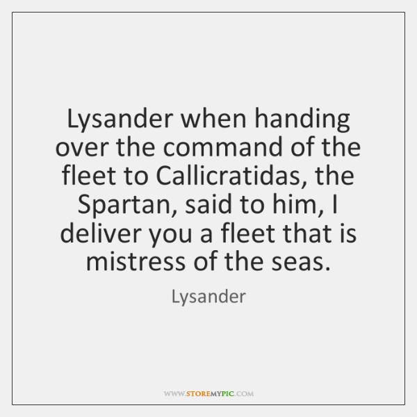 Lysander when handing over the command of the fleet to Callicratidas, the ...