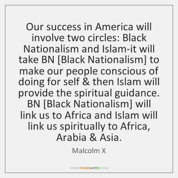 Our success in America will involve two circles: Black Nationalism and Islam-it ...
