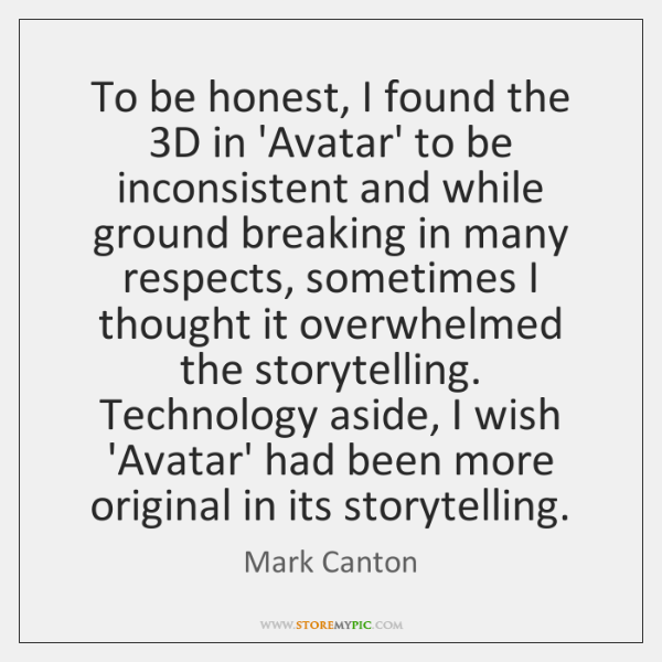 To be honest, I found the 3D in 'Avatar' to be inconsistent ...