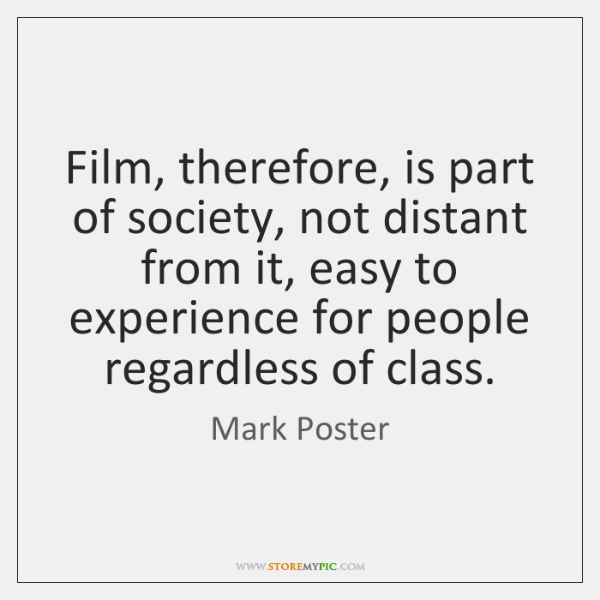 Film, therefore, is part of society, not distant from it, easy to ...