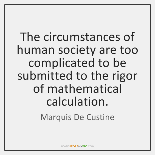The circumstances of human society are too complicated to be submitted to ...
